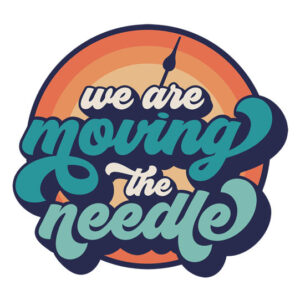We are Moving the Needle